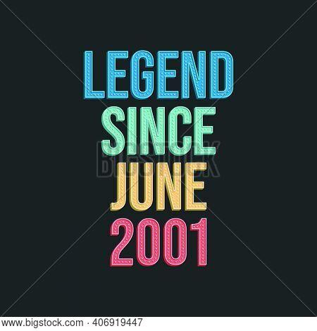 Legend Since June 2001 - Retro Vintage Birthday Typography Design For Tshirt