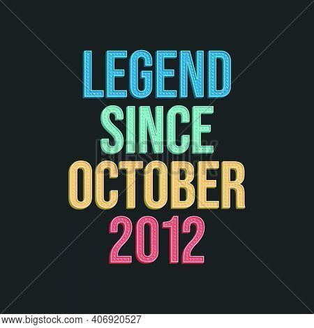 Legend Since October 2012 - Retro Vintage Birthday Typography Design For Tshirt