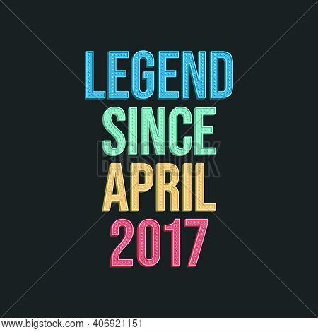 Legend Since April 2017 - Retro Vintage Birthday Typography Design For Tshirt
