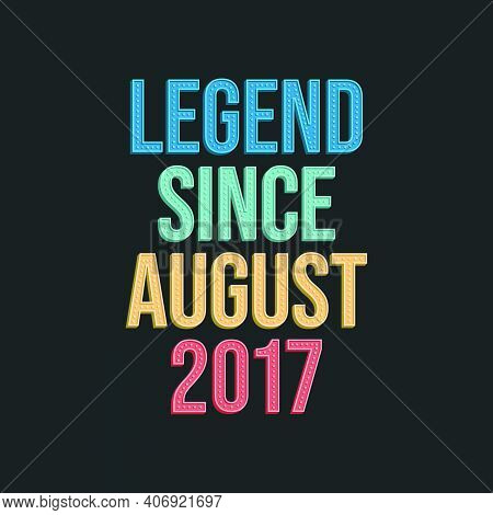 Legend Since August 2017 - Retro Vintage Birthday Typography Design For Tshirt