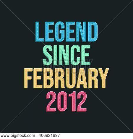 Legend Since February 2012 - Retro Vintage Birthday Typography Design For Tshirt