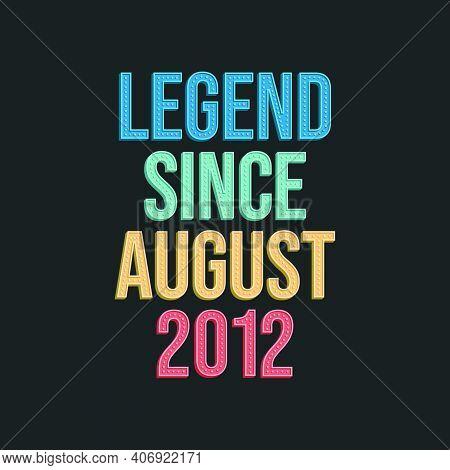 Legend Since August 2012 - Retro Vintage Birthday Typography Design For Tshirt