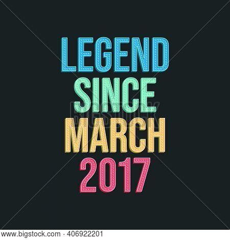 Legend Since March 2017 - Retro Vintage Birthday Typography Design For Tshirt