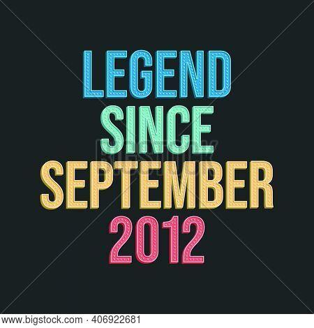 Legend Since September 2012 - Retro Vintage Birthday Typography Design For Tshirt