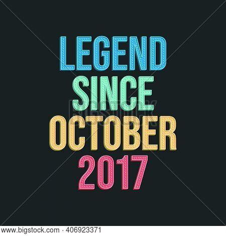Legend Since October 2017 - Retro Vintage Birthday Typography Design For Tshirt