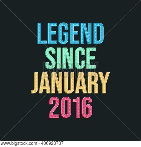 Legend Since January 2016 - Retro Vintage Birthday Typography Design For Tshirt