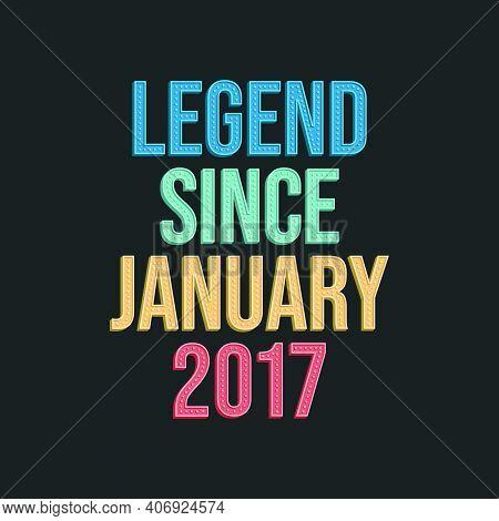 Legend Since January 2017 - Retro Vintage Birthday Typography Design For Tshirt