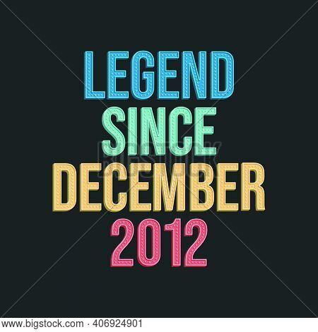 Legend Since December 2012 - Retro Vintage Birthday Typography Design For Tshirt