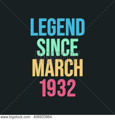 Legend Since March 1932 - Retro Vintage Birthday Typography Design For Tshirt