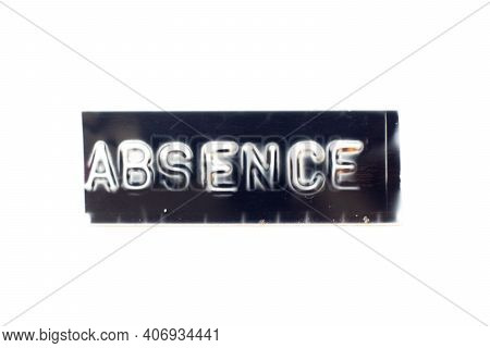 Embossed Letter In Word Absence On Black Banner With White Background