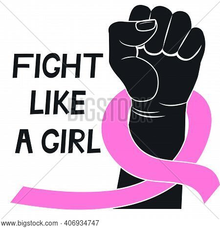 Fight Like A Girl. Pink Ribbon. Feminism. Fist Raised Up To Protest Against Breast Cancer. October A