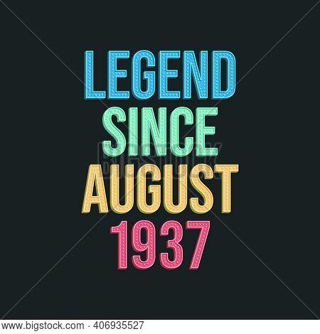 1937, August 1937, August, Birthday, Born, Birth, Legend, Since, Retro, Vintage, Typography, Letteri
