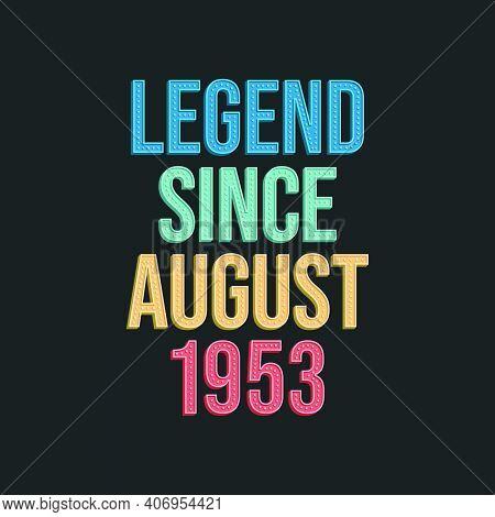 Legend Since August 1953 - Retro Vintage Birthday Typography Design For Tshirt