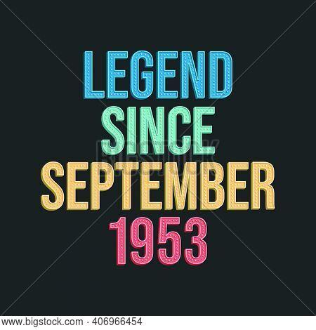 Legend Since September 1953 - Retro Vintage Birthday Typography Design For Tshirt