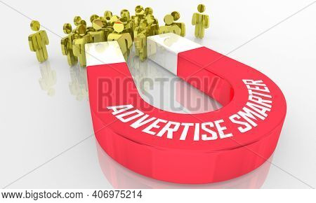 Advertise Smarter Attract More Customers Magnet 3d Illustration