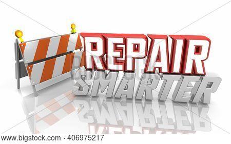 Repair Smarter Fix Better Best Solution Construction Rebuild Barrier Barricade 3d Illustration