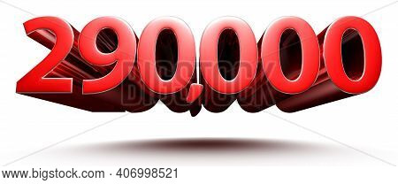 Red Numbers 290000 Isolated On White Background Illustration 3d Rendering With Clipping Path.