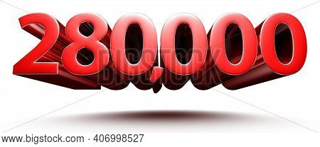 Red Numbers 280000 Isolated On White Background Illustration 3d Rendering With Clipping Path.