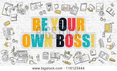Multicolor Be Your Own Boss on White Brickwall. Doodle Style.