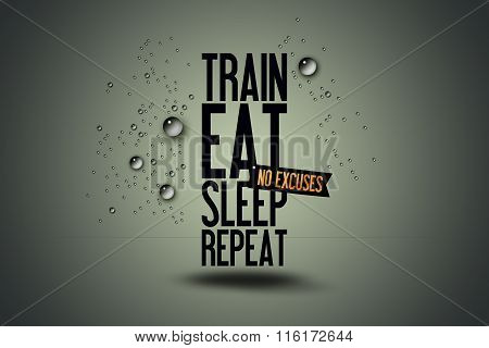 Train - Eat - Sleep - Repeat - Workout - Fitness Sport Motivating - Quote - Sweat - No Excuses