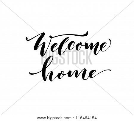Welcome home phrase. Hand drawn lettering. Modern calligraphy. Artistic text. Ink illustration. poster