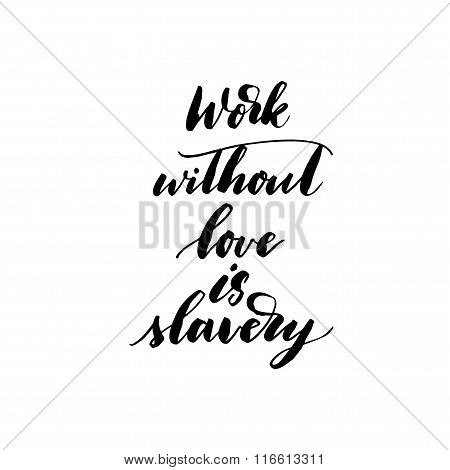 Work Without Love Is Slavery Phrase.