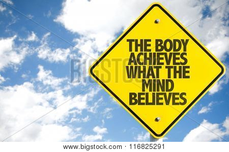 The Body Achieves What The Mind Believes sign with sky background