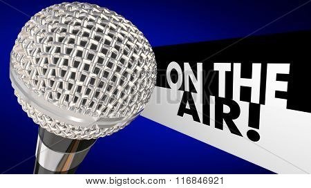On the Air words beside a 3d microphone to illustrate a live program or broadcast talk show on TV or radio or a podcast online or streaming
