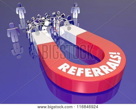 Referrals word on a 3d red metal magnet symbolizing attracting new customers and prospects through client word of mouth and communication
