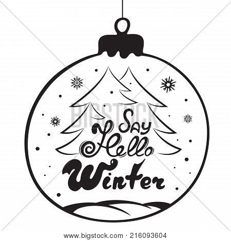 Say hello winter hand lettering. Christmas ball fir-tree. Holiday card for the New Year.