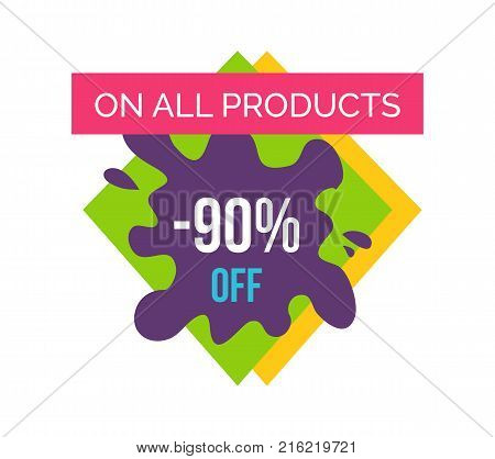 On all products -90 off, promotional poster with label on it, ribbon and text, rhombus and blot with title vector illustration isolated on white
