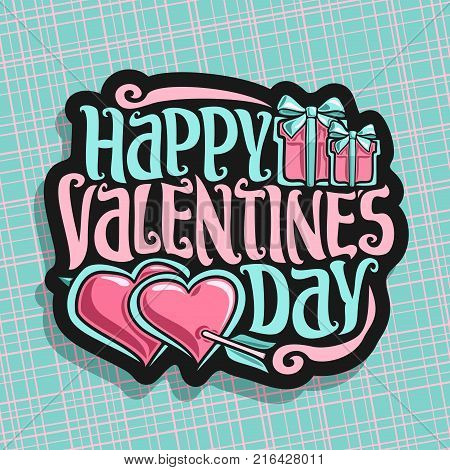 Vector logo for St. Valentine's Day, card with 2 hearts pierced arrow & gift boxes with bow, original handwritten font for greeting text happy valentines day, cut paper for romantic valentine holiday.