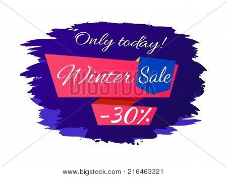 Only today winter sale - 30 off promo poster on blue brush strokes vector illustration isolated on white background. Advertisement xmas label design