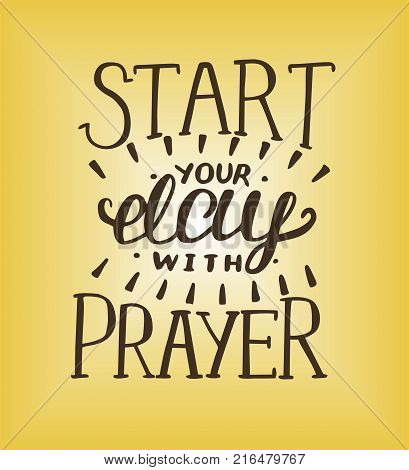 Hand lettering Start your day with prayer. Biblical background. Christian poster. Card