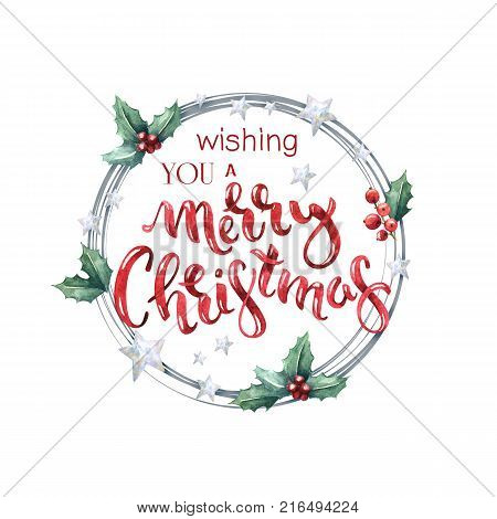 Wishing you a Merry Christmas. Bright watercolor holiday greeting card with hand-drawn lettering leaves holly and stars.