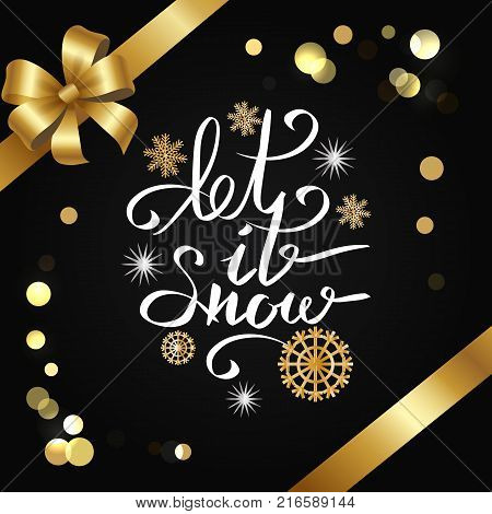 Let it snow inscription on black background with glittering golden sparkles, snowflakes and splashes of gold with ribbons in corner and bow