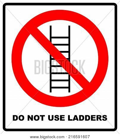 Do not use ladder, no ladders, prohibition sign, isolated vector illustration. Warning banner. Forbidden symbol.