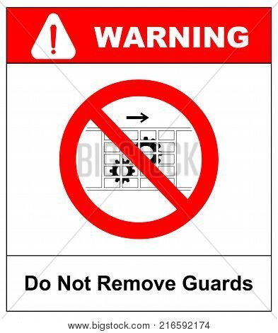 Do not remove guards sign with cogwheel. Guards must be in place. Information prohibition symbol in red circle isolated on white. Vector illustration