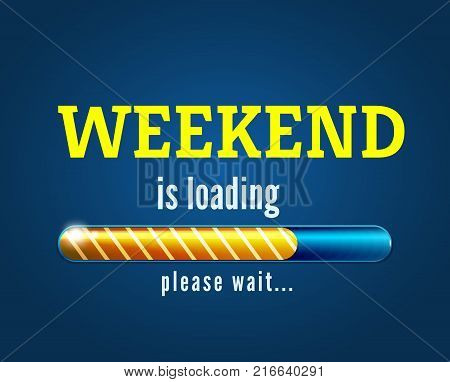 Weekend is loading design with the progress bar isolated vector illustration