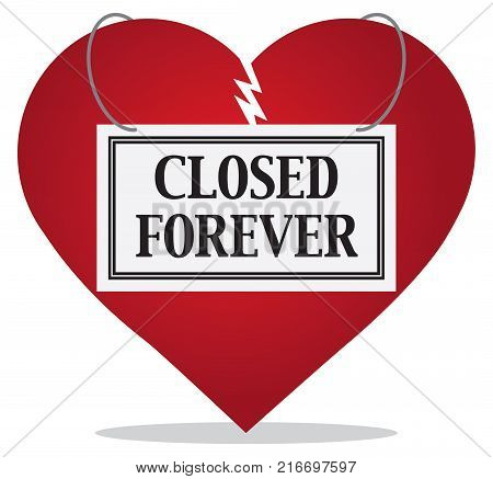 Broken heart has a sign that says closed forever