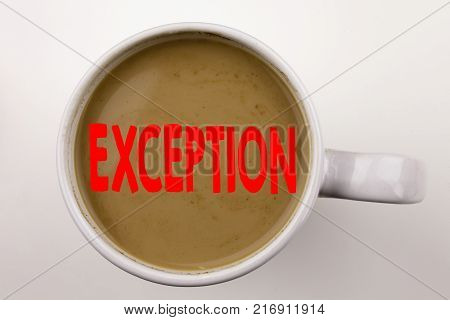 Word, writing Exception text in coffee in cup. Business concept for Exceptional Exception Management,  on white background with space. Black text with red word.