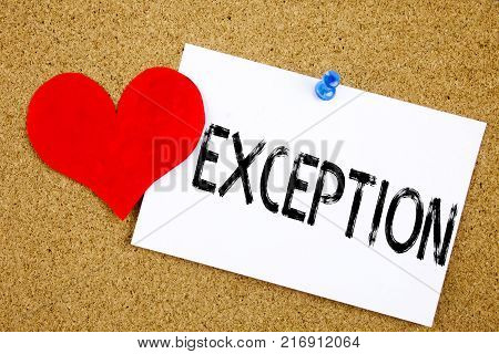 Conceptual hand writing text caption inspiration showing Exception concept for Exceptional Exception Management,  and Love written on sticky note, reminder cork background with space