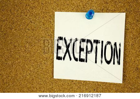 Conceptual hand writing text caption inspiration showing Exception. Business concept for  Exceptional Exception Management,  written on sticky note, reminder cork background with space