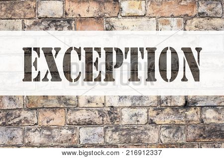 Conceptual announcement text caption inspiration showing Exception. Business concept for Exceptional Exception Management,  written on old brick background with space