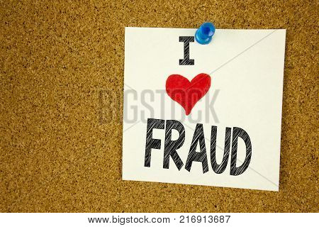 Hand writing text caption inspiration showing I Love Fraud concept meaning Fraud Crime Business Scam Loving written on sticky note, reminder isolated background with space