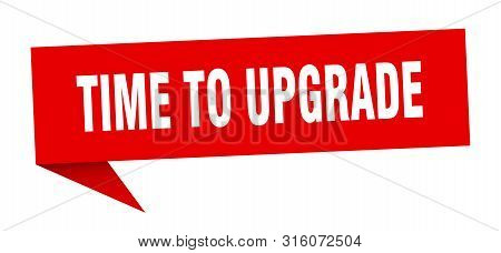 Time To Upgrade Speech Bubble. Time To Upgrade Sign. Time To Upgrade Banner