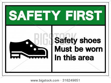 Safety First Safety Shoess Must Be Worn In This Area Symbol Sign ,vector Illustration, Isolate On Wh