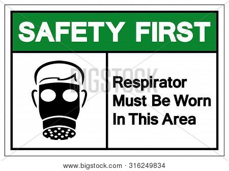 Safety First Respirator Must Be Worn In This Area Symbol Sign, Vector Illustration, Isolate On White