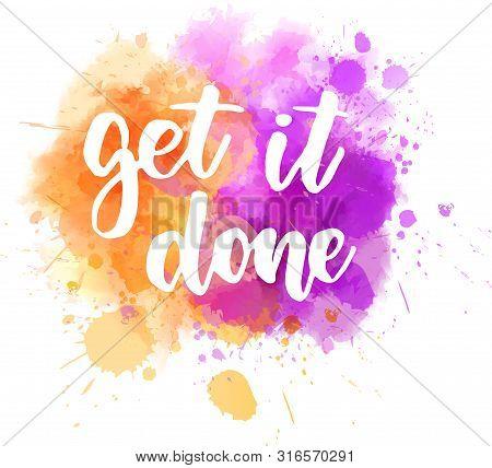 Get It Done - Handwritten Lettering On Watercolor Splash. Inspirational Calligraphy Handlettering