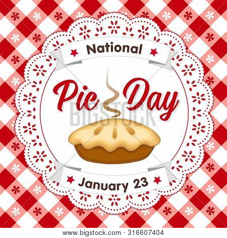 Pie Day, January 23, Tasty American National Holiday, Fresh Baked Sweet Dessert Treat, Eyelet Lace D